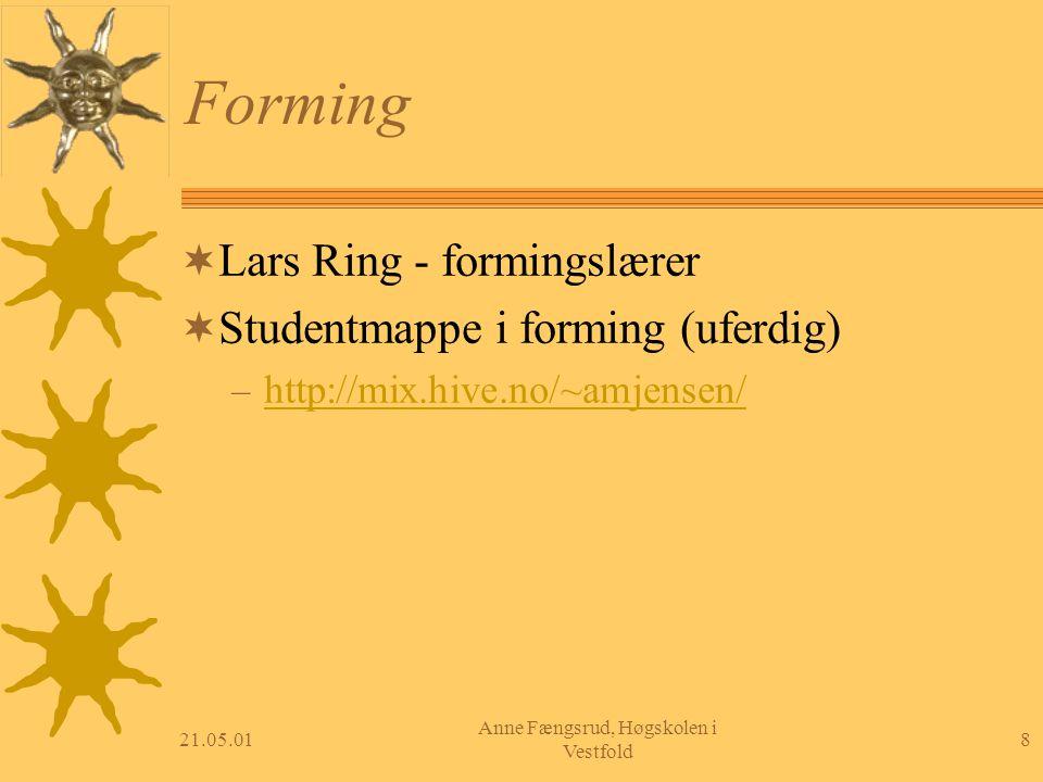 21.05.018 Anne Fængsrud, Høgskolen i Vestfold Forming  Lars Ring - formingslærer  Studentmappe i forming (uferdig) – http://mix.hive.no/~amjensen/ h