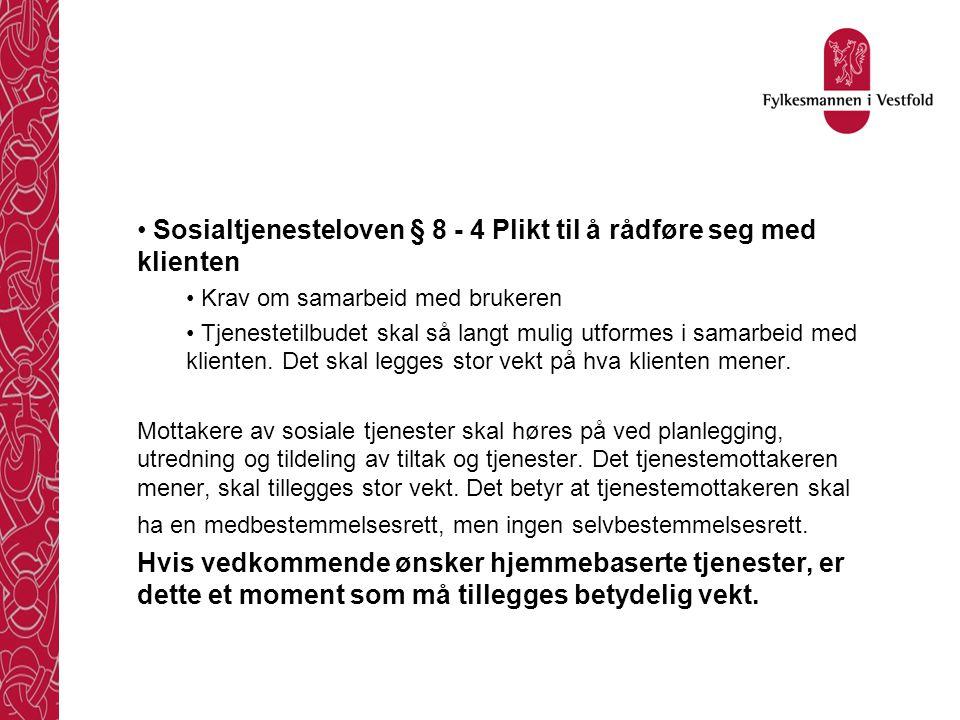 Sosialtjenesteloven § 8 - 4 Plikt til å rådføre seg med klienten Krav om samarbeid med brukeren Tjenestetilbudet skal så langt mulig utformes i samarb