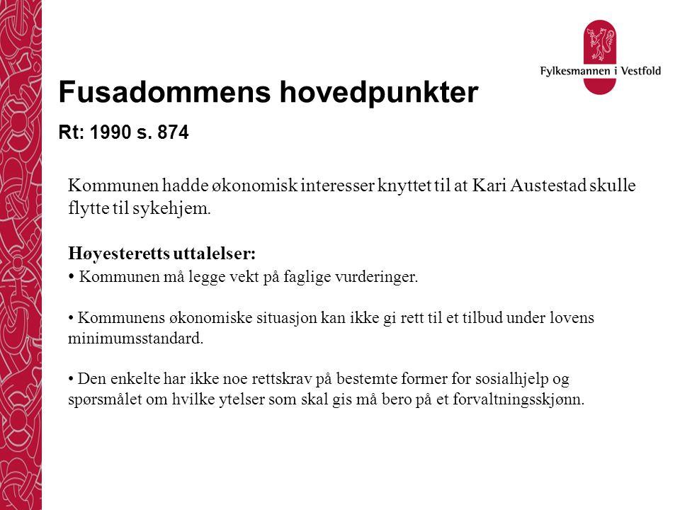 Fusadommens hovedpunkter Rt: 1990 s. 874 Kommunen hadde økonomisk interesser knyttet til at Kari Austestad skulle flytte til sykehjem. Høyesteretts ut