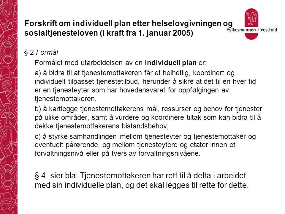 Forskrift om individuell plan etter helselovgivningen og sosialtjenesteloven (i kraft fra 1. januar 2005) § 2 Formål Formålet med utarbeidelsen av en
