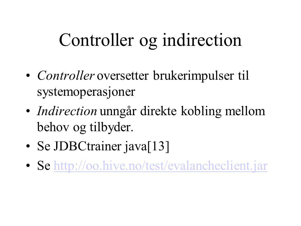 Controller og indirection Controller oversetter brukerimpulser til systemoperasjoner Indirection unngår direkte kobling mellom behov og tilbyder.