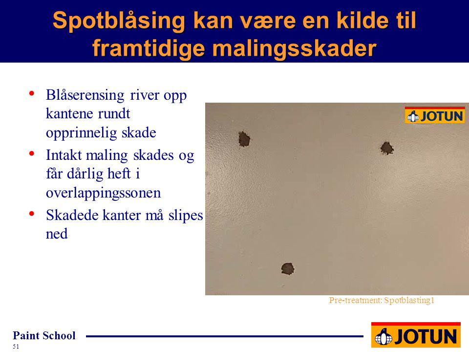 Paint School 51 Spotblåsing kan være en kilde til framtidige malingsskader Blåserensing river opp kantene rundt opprinnelig skade Intakt maling skades