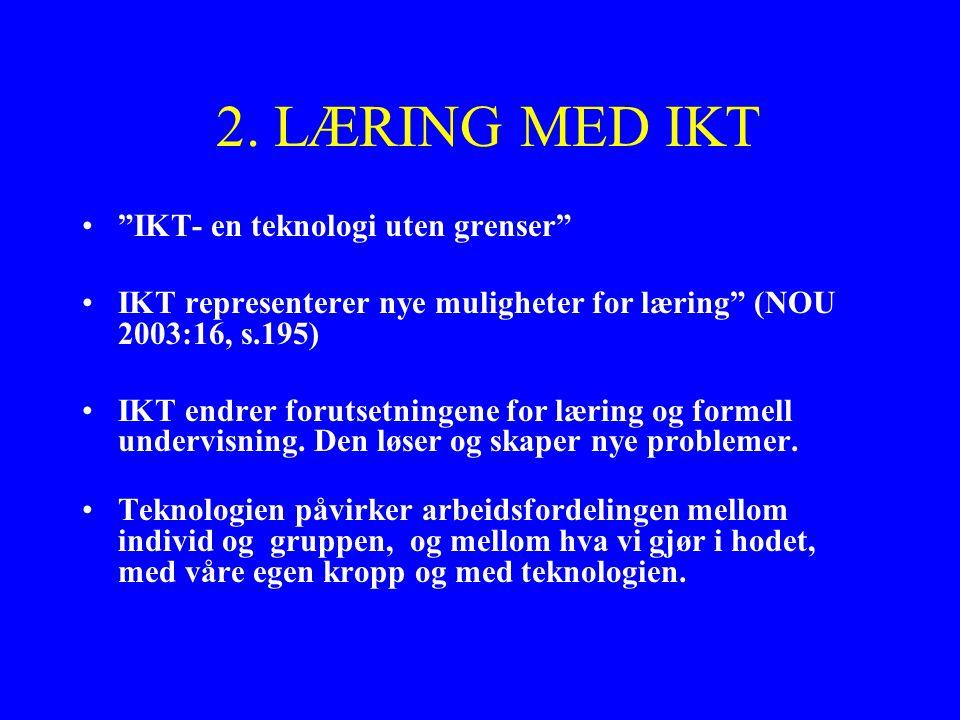 """2. LÆRING MED IKT """"IKT- en teknologi uten grenser"""" IKT representerer nye muligheter for læring"""" (NOU 2003:16, s.195) IKT endrer forutsetningene for læ"""