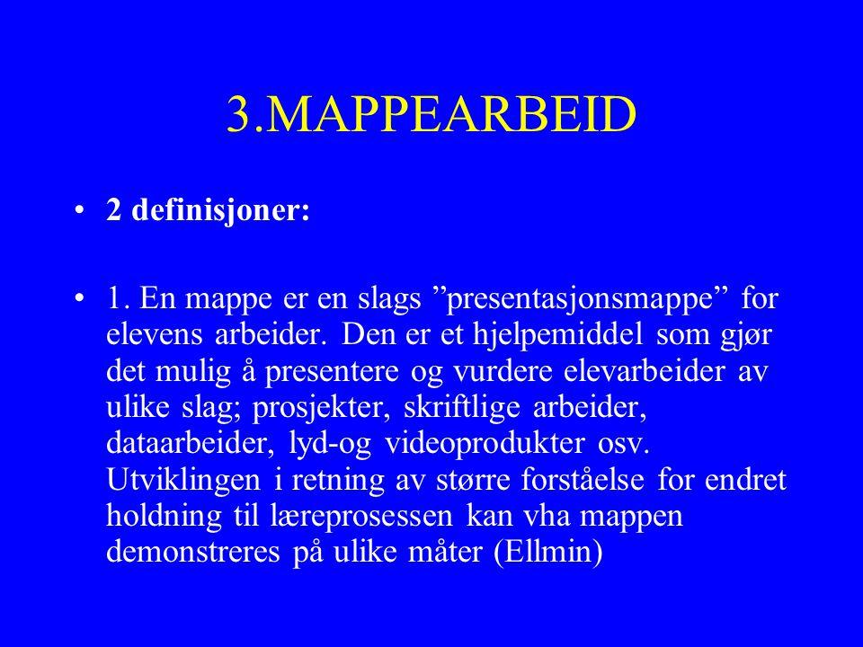 3.MAPPEARBEID 2 definisjoner: 1. En mappe er en slags presentasjonsmappe for elevens arbeider.