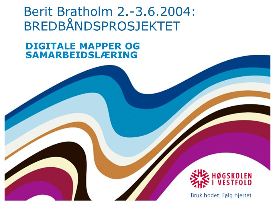 Berit Bratholm 2.-3.6.2004: BREDBÅNDSPROSJEKTET DIGITALE MAPPER OG SAMARBEIDSLÆRING