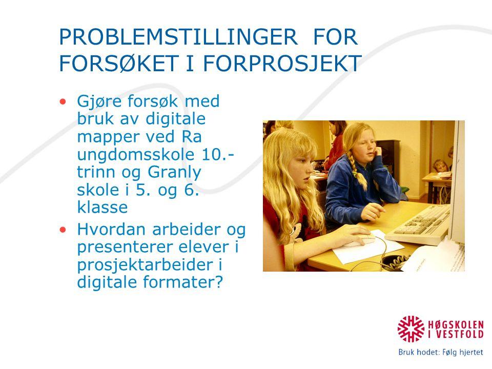 PROBLEMSTILLINGER FOR FORSØKET I FORPROSJEKT Gjøre forsøk med bruk av digitale mapper ved Ra ungdomsskole 10.- trinn og Granly skole i 5.
