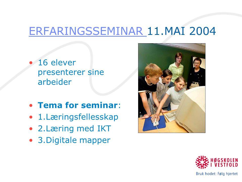 ERFARINGSSEMINAR ERFARINGSSEMINAR 11.MAI 2004 16 elever presenterer sine arbeider Tema for seminar: 1.Læringsfellesskap 2.Læring med IKT 3.Digitale mapper