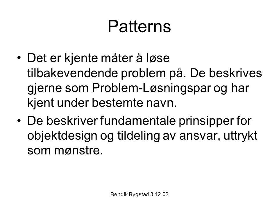 Bendik Bygstad 3.12.02 Patterns Det er kjente måter å løse tilbakevendende problem på.