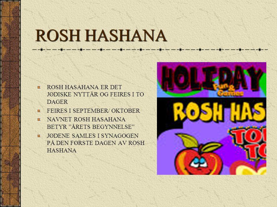 """ROSH HASHANA ROSH HASAHANA ER DET JØDISKE NYTTÅR OG FEIRES I TO DAGER FEIRES I SEPTEMBER/ OKTOBER NAVNET ROSH HASAHANA BETYR """"ÅRETS BEGYNNELSE"""" JØDENE"""