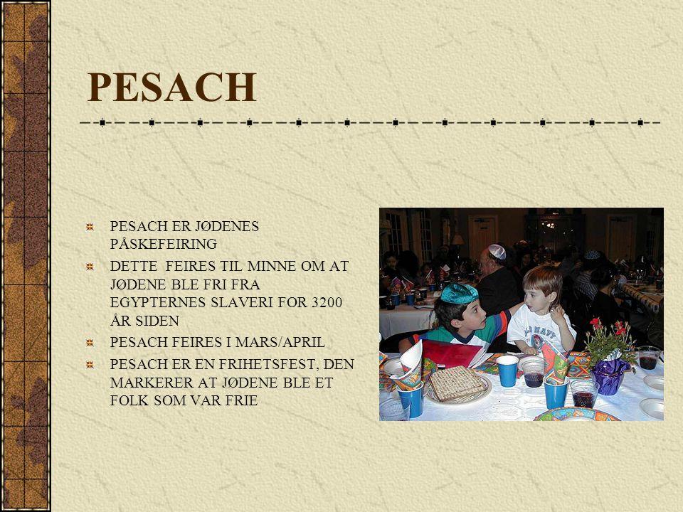 PESACH PESACH ER JØDENES PÅSKEFEIRING DETTE FEIRES TIL MINNE OM AT JØDENE BLE FRI FRA EGYPTERNES SLAVERI FOR 3200 ÅR SIDEN PESACH FEIRES I MARS/APRIL
