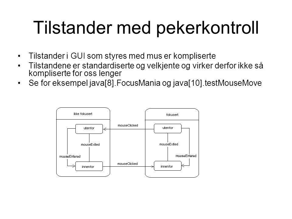 Tilstander med pekerkontroll Tilstander i GUI som styres med mus er kompliserte Tilstandene er standardiserte og velkjente og virker derfor ikke så ko