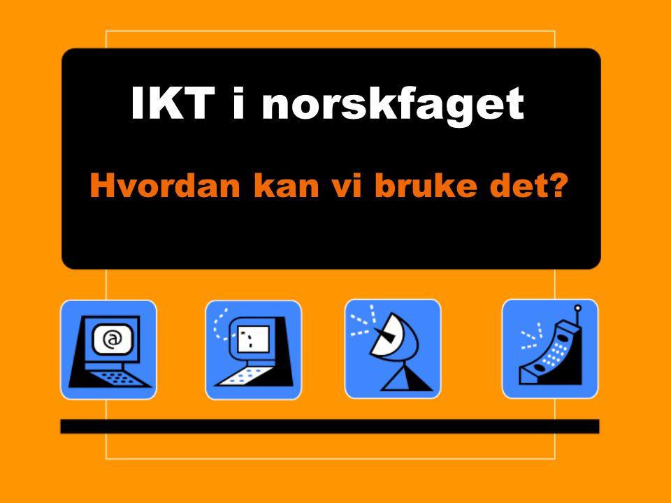 IKT i norskfaget Hvordan kan vi bruke det?