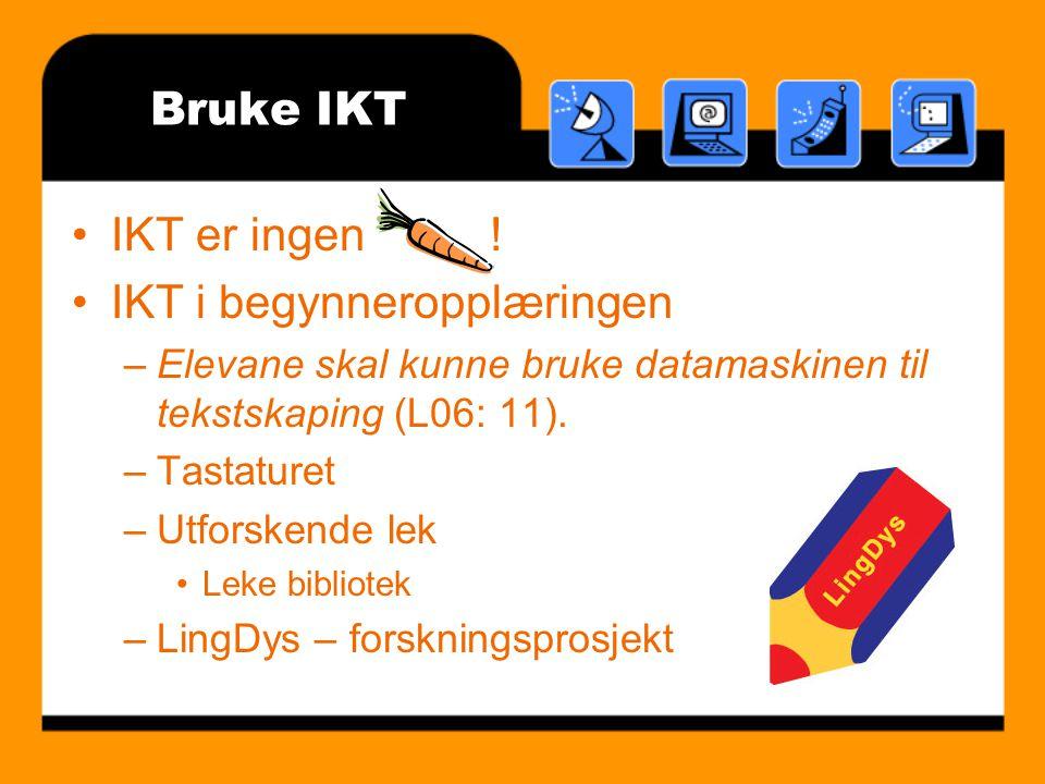 Bruke IKT IKT er ingen.