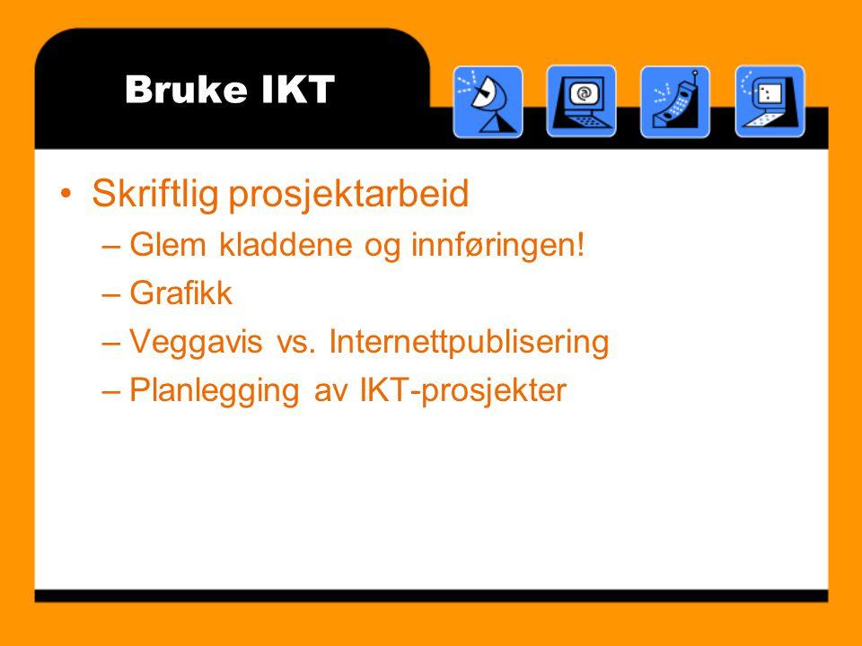 Bruke IKT Skriftlig prosjektarbeid –Glem kladdene og innføringen.