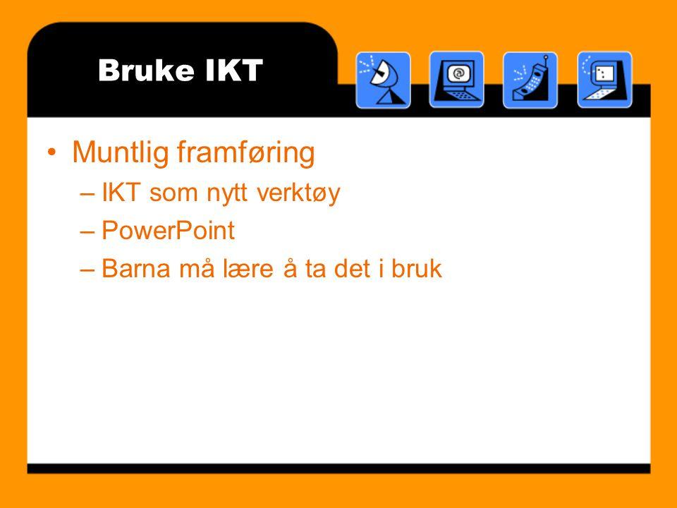 Bruke IKT Muntlig framføring –IKT som nytt verktøy –PowerPoint –Barna må lære å ta det i bruk