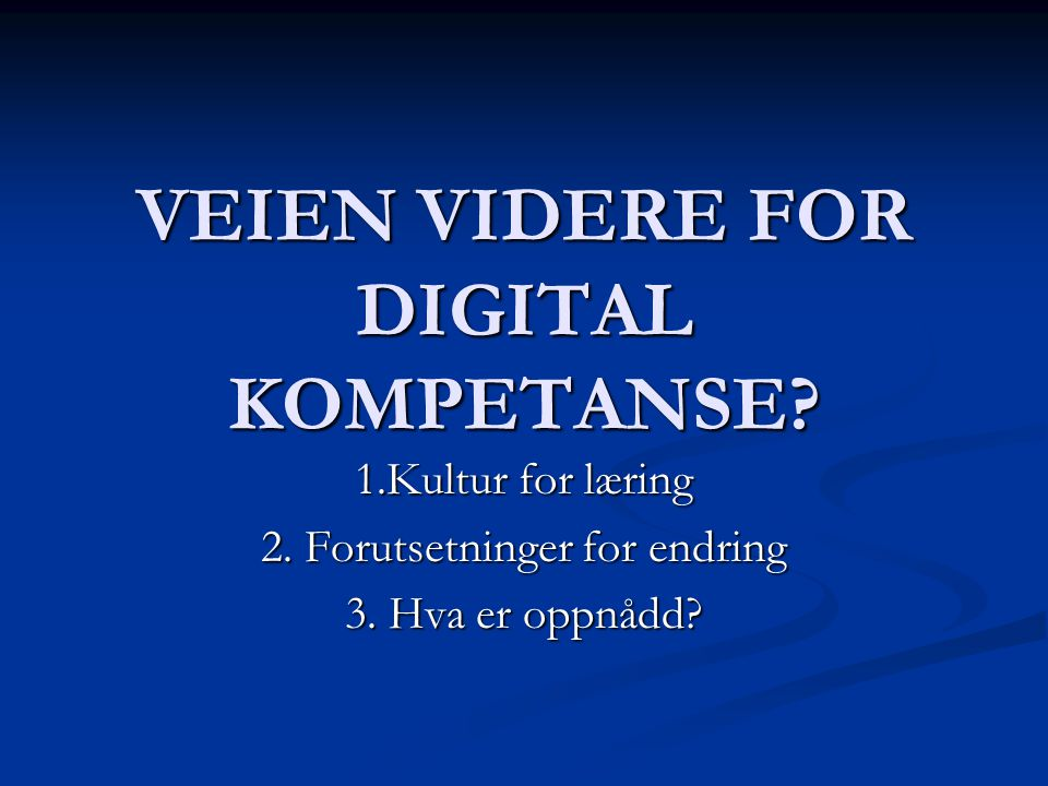 VEIEN VIDERE FOR DIGITAL KOMPETANSE. 1.Kultur for læring 2.
