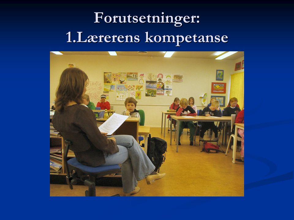 Forutsetninger: 1.Lærerens kompetanse