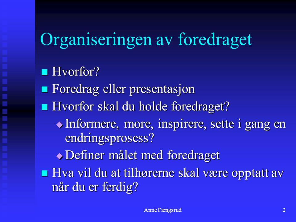 Anne Fængsrud1 Foredragets forberedelser Hvorfor? Hvem? Hva?