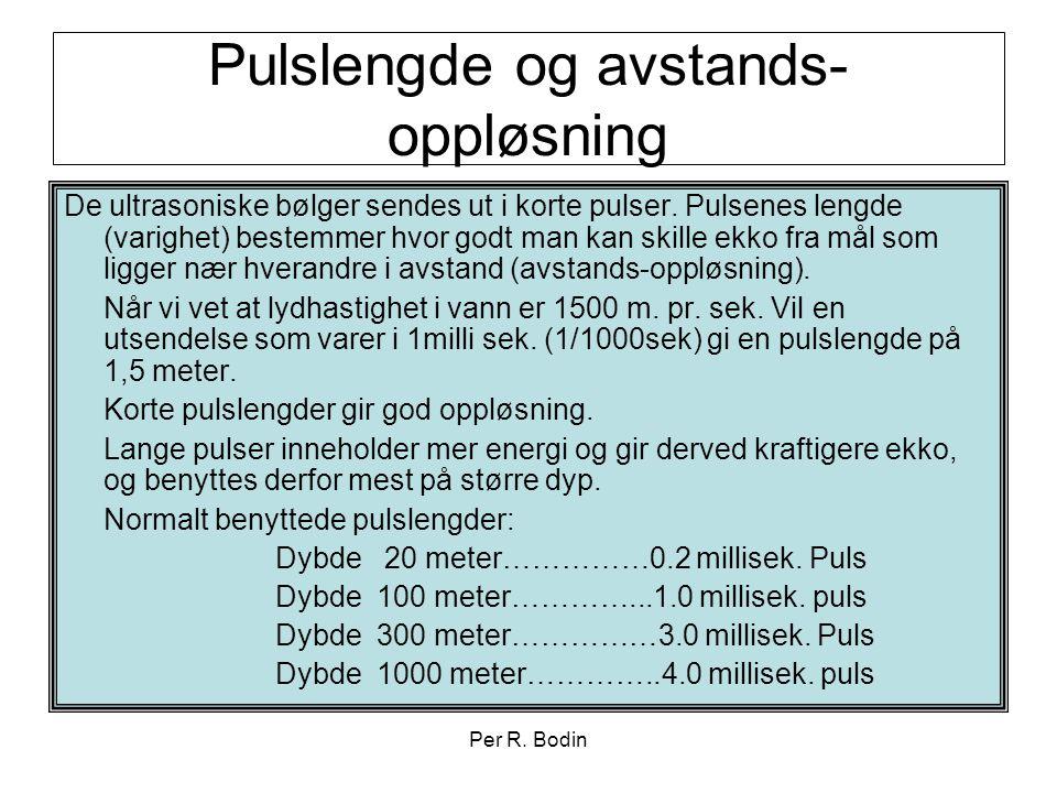 Per R. Bodin Pulslengde og avstands- oppløsning De ultrasoniske bølger sendes ut i korte pulser. Pulsenes lengde (varighet) bestemmer hvor godt man ka