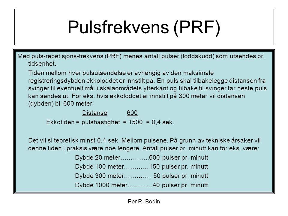 Per R. Bodin Pulsfrekvens (PRF) Med puls-repetisjons-frekvens (PRF) menes antall pulser (loddskudd) som utsendes pr. tidsenhet. Tiden mellom hver puls