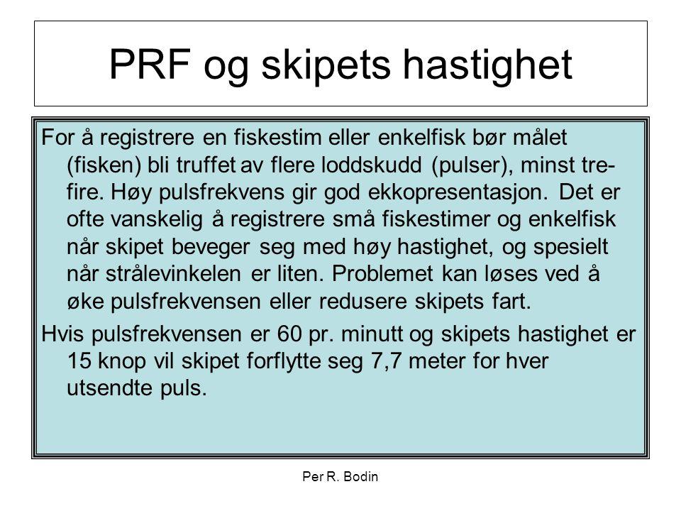 Per R. Bodin PRF og skipets hastighet For å registrere en fiskestim eller enkelfisk bør målet (fisken) bli truffet av flere loddskudd (pulser), minst