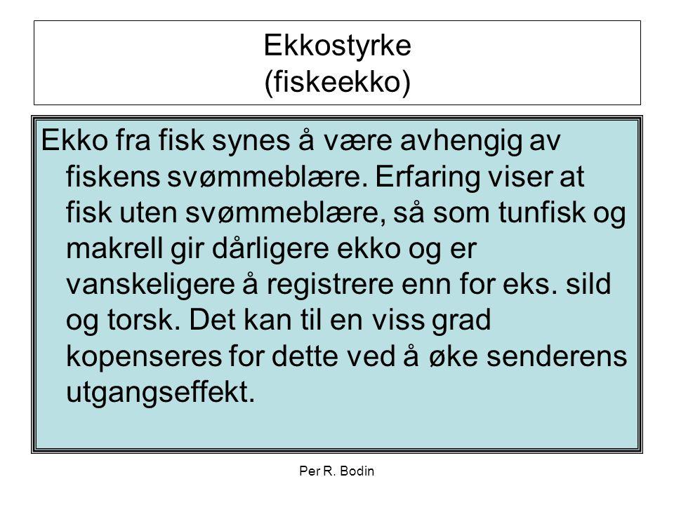 Per R. Bodin Ekkostyrke (fiskeekko) Ekko fra fisk synes å være avhengig av fiskens svømmeblære. Erfaring viser at fisk uten svømmeblære, så som tunfis