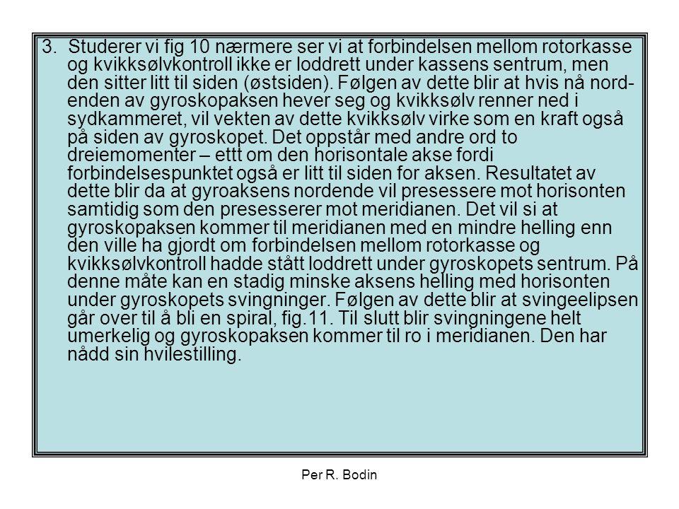 Per R. Bodin 3. Studerer vi fig 10 nærmere ser vi at forbindelsen mellom rotorkasse og kvikksølvkontroll ikke er loddrett under kassens sentrum, men d