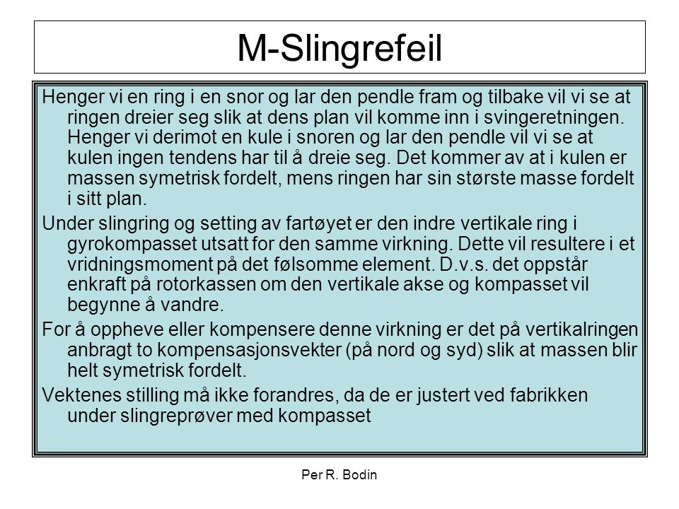 Per R. Bodin M-Slingrefeil Henger vi en ring i en snor og lar den pendle fram og tilbake vil vi se at ringen dreier seg slik at dens plan vil komme in