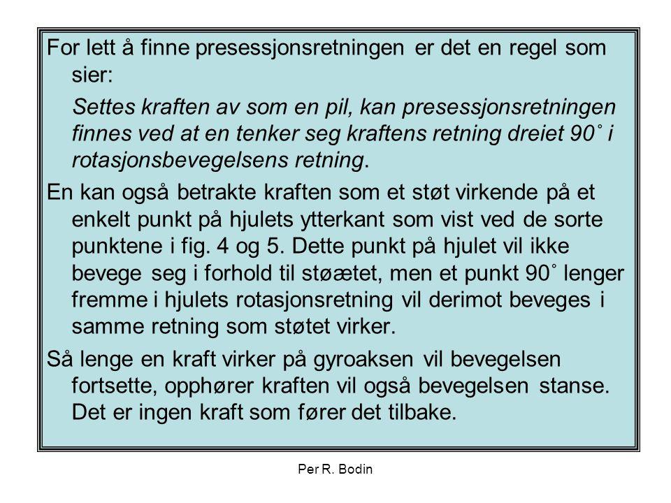 Per R. Bodin For lett å finne presessjonsretningen er det en regel som sier: Settes kraften av som en pil, kan presessjonsretningen finnes ved at en t