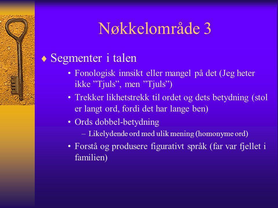 """Nøkkelområde 3  Segmenter i talen Fonologisk innsikt eller mangel på det (Jeg heter ikke """"Tjuls"""", men """"Tjuls"""") Trekker likhetstrekk til ordet og dets"""