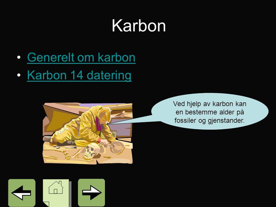Karbon Generelt om karbon Karbon 14 datering Ved hjelp av karbon kan en bestemme alder på fossiler og gjenstander.