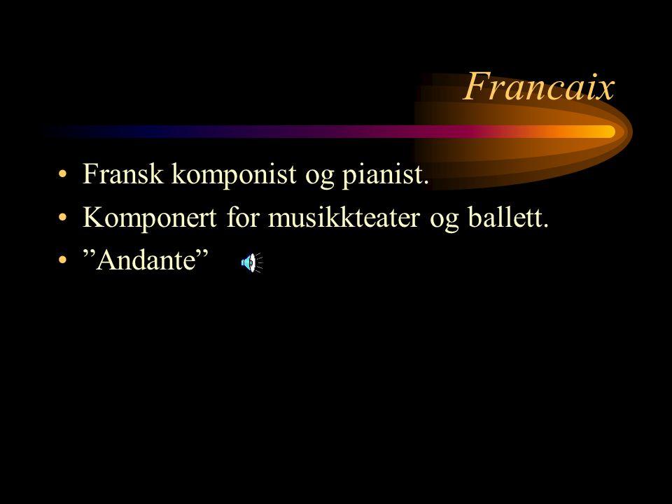 Francaix Fransk komponist og pianist. Komponert for musikkteater og ballett. Andante