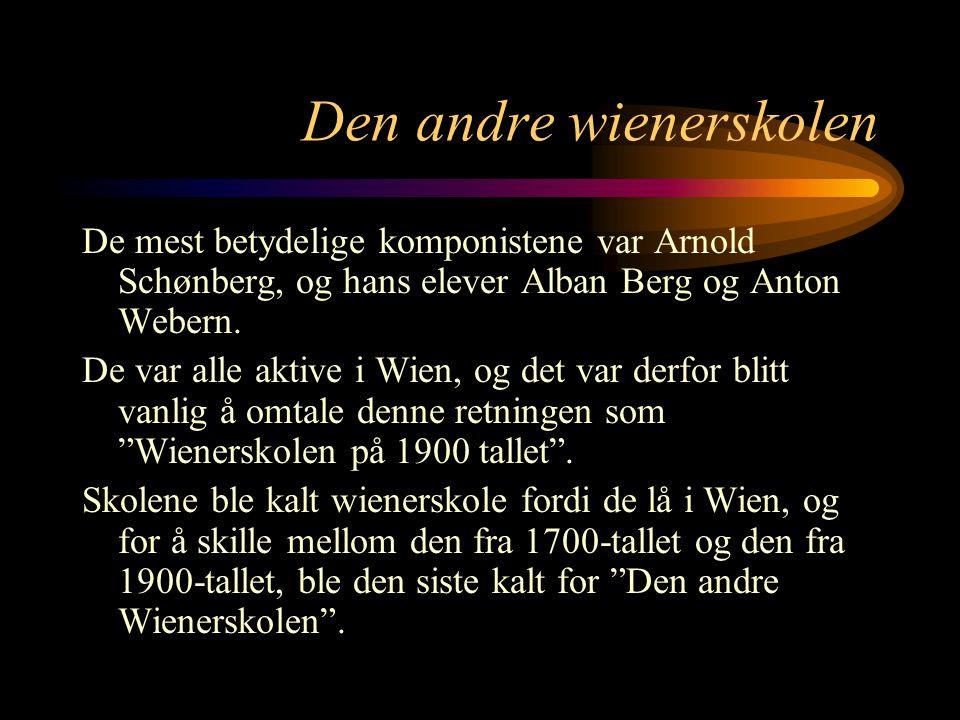 Den andre wienerskolen De mest betydelige komponistene var Arnold Schønberg, og hans elever Alban Berg og Anton Webern.