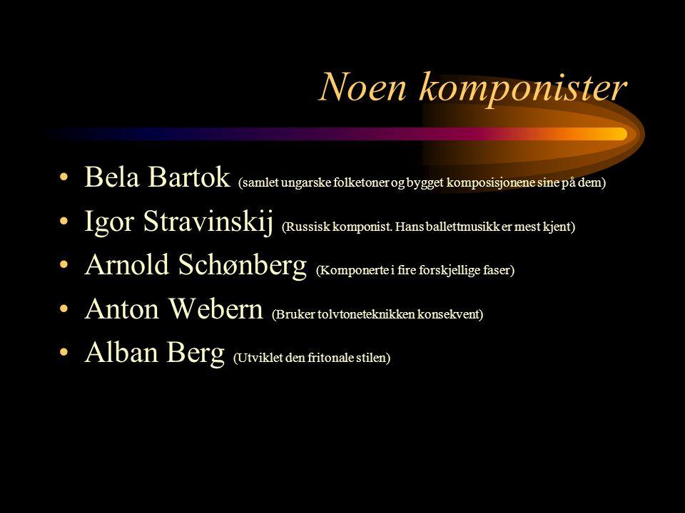 Noen komponister Bela Bartok (samlet ungarske folketoner og bygget komposisjonene sine på dem) Igor Stravinskij (Russisk komponist.