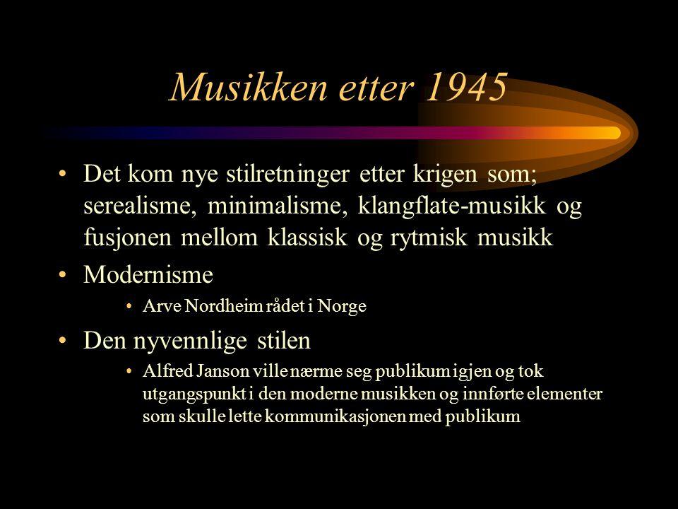 Nyromantikk Tar utganspunkt i senromantisk musikk, og tilførte moderne elementer som dissonans og klangblokker Postmodernisme Oppsamlingshit av modernisme (atonalt og fritonalt) og nyvinnelighet Fremste postmodernisten er Olav Anton Thommesen.