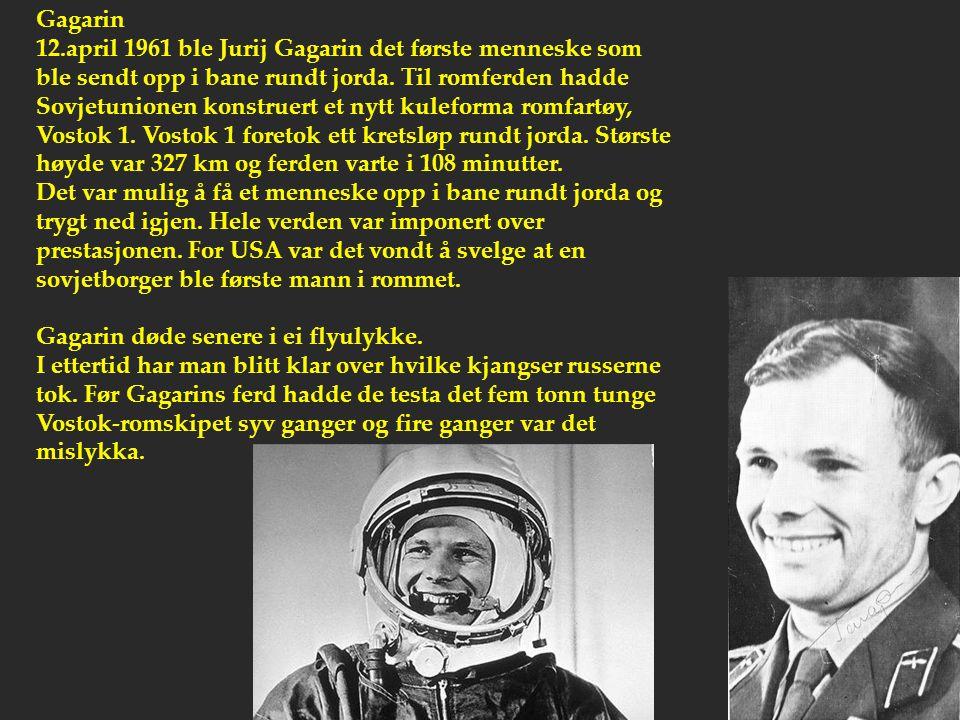 Gagarin 12.april 1961 ble Jurij Gagarin det første menneske som ble sendt opp i bane rundt jorda. Til romferden hadde Sovjetunionen konstruert et nytt