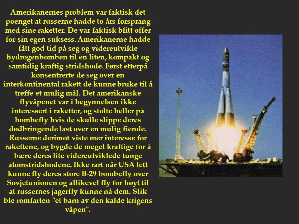 Amerikanernes problem var faktisk det poenget at russerne hadde to års forsprang med sine raketter. De var faktisk blitt offer for sin egen suksess. A