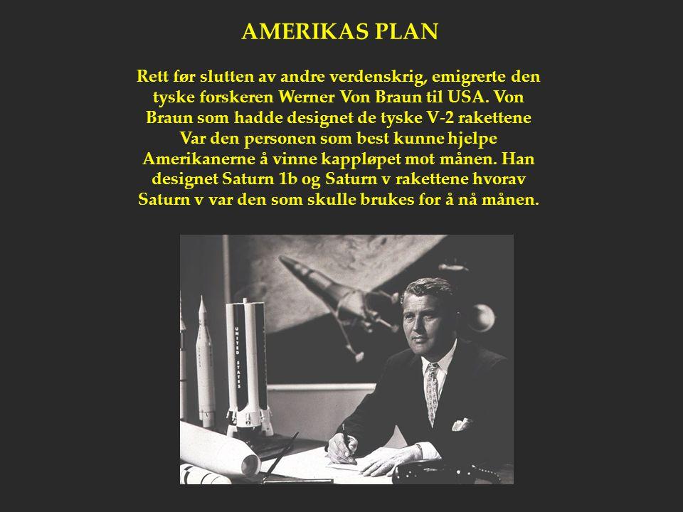 AMERIKAS PLAN Rett før slutten av andre verdenskrig, emigrerte den tyske forskeren Werner Von Braun til USA. Von Braun som hadde designet de tyske V-2