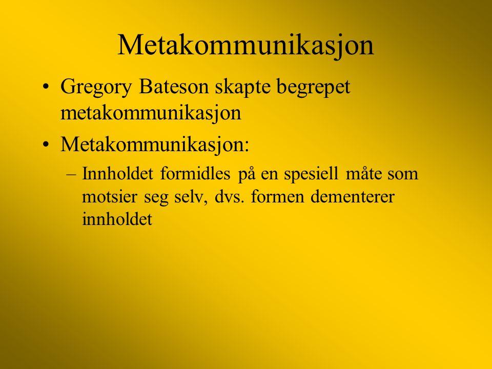 Metakommunikasjon Gregory Bateson skapte begrepet metakommunikasjon Metakommunikasjon: –Innholdet formidles på en spesiell måte som motsier seg selv, dvs.