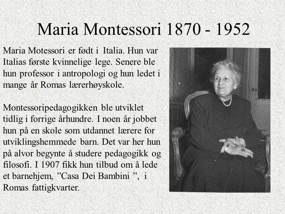 Maria Montessori 1870 - 1952 Maria Motessori er født i Italia.