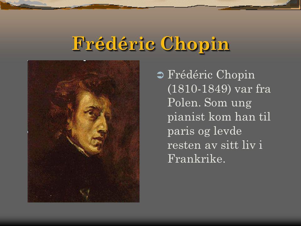 Noen av Komponistene  Frèdèric Chopin (1810-1849)  Robert Schumann (1810-1856)  Franz Liszt (1811-1886)  Richard Wagner (1813-1883)  Edvard Grieg