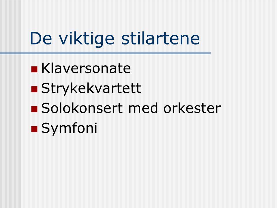 De viktige stilartene Klaversonate Strykekvartett Solokonsert med orkester Symfoni