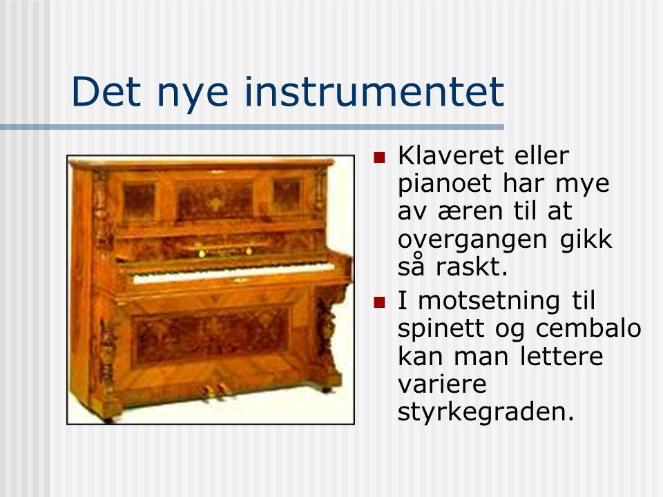 Det nye instrumentet Klaveret eller pianoet har mye av æren til at overgangen gikk så raskt. I motsetning til spinett og cembalo kan man lettere varie