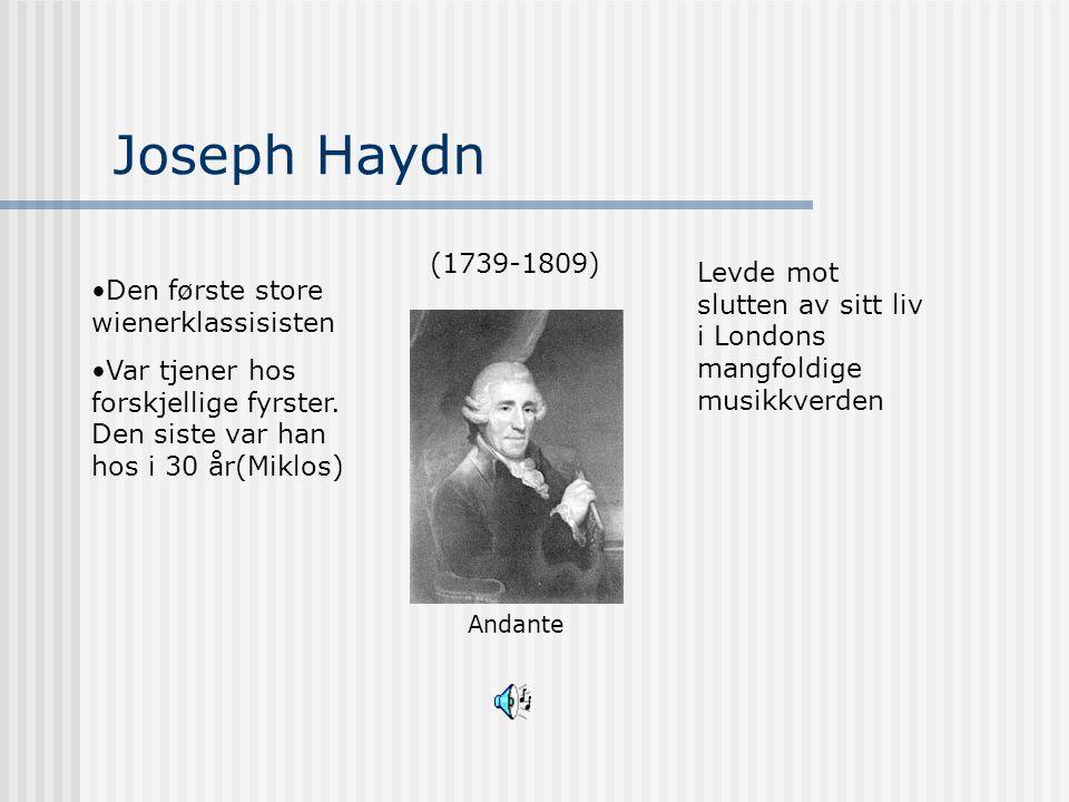 Joseph Haydn (1739-1809) Andante Den første store wienerklassisisten Var tjener hos forskjellige fyrster. Den siste var han hos i 30 år(Miklos) Levde