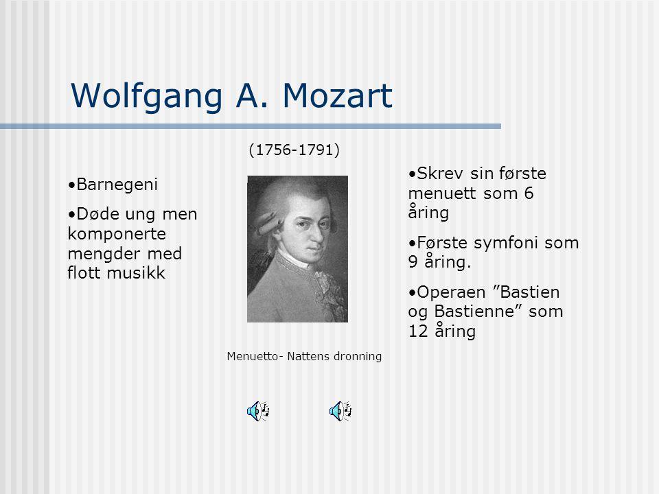 Wolfgang A. Mozart Menuetto- Nattens dronning (1756-1791) Barnegeni Døde ung men komponerte mengder med flott musikk Skrev sin første menuett som 6 år