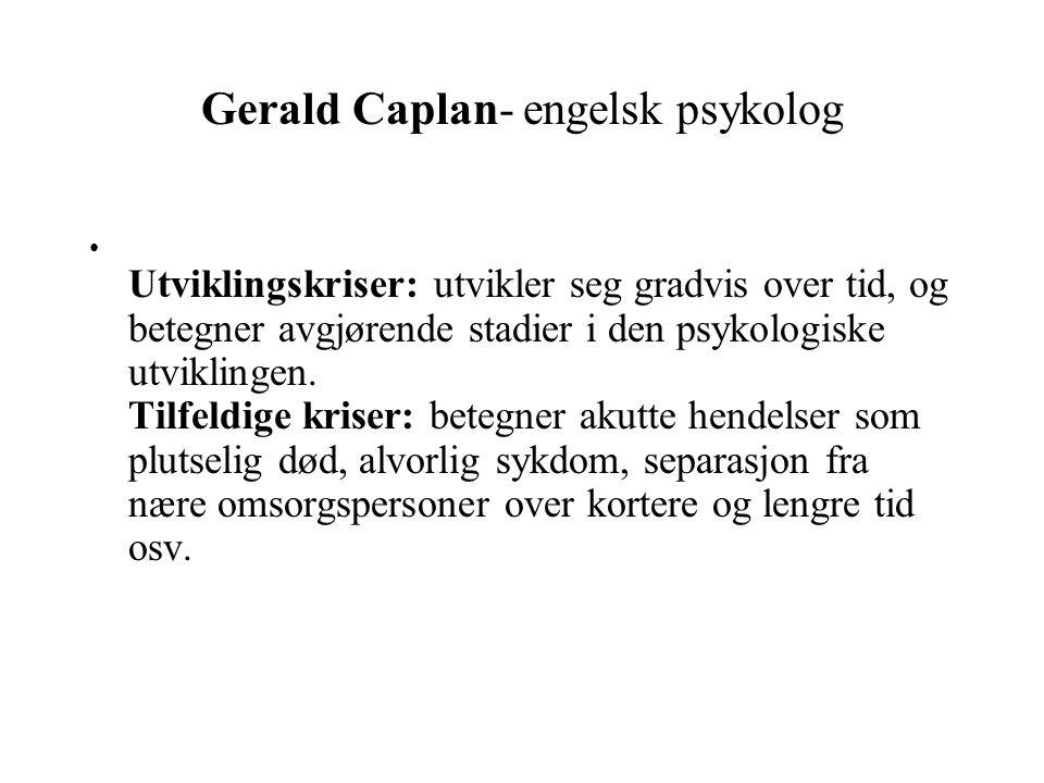 Gerald Caplan- engelsk psykolog Utviklingskriser: utvikler seg gradvis over tid, og betegner avgjørende stadier i den psykologiske utviklingen. Tilfel
