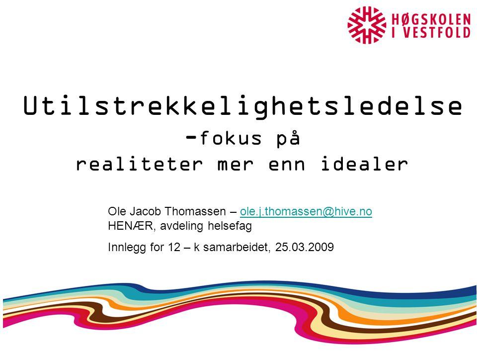 Høgskolen i Vestfold 2008 OJT Utilstrekkelighetsledelse - fokus på realiteter mer enn idealer Ole Jacob Thomassen – ole.j.thomassen@hive.no HENÆR, avdeling helsefagole.j.thomassen@hive.no Innlegg for 12 – k samarbeidet, 25.03.2009