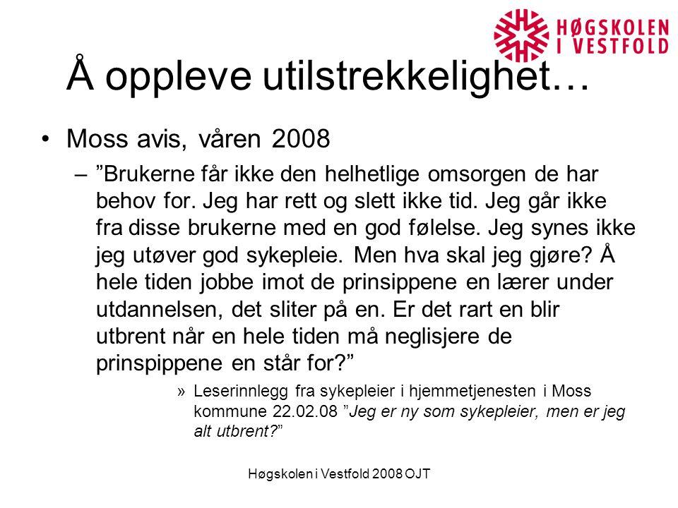 Høgskolen i Vestfold 2008 OJT Å oppleve utilstrekkelighet… Moss avis, våren 2008 – Brukerne får ikke den helhetlige omsorgen de har behov for.