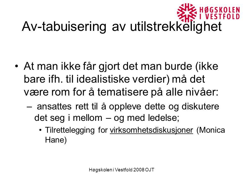 Høgskolen i Vestfold 2008 OJT Effekter …: –Ikke kose med misnøye , men et uttrykk for at man tar utilstrekkelighetsopplevelse på alvor (noe det er grunn til, jf.