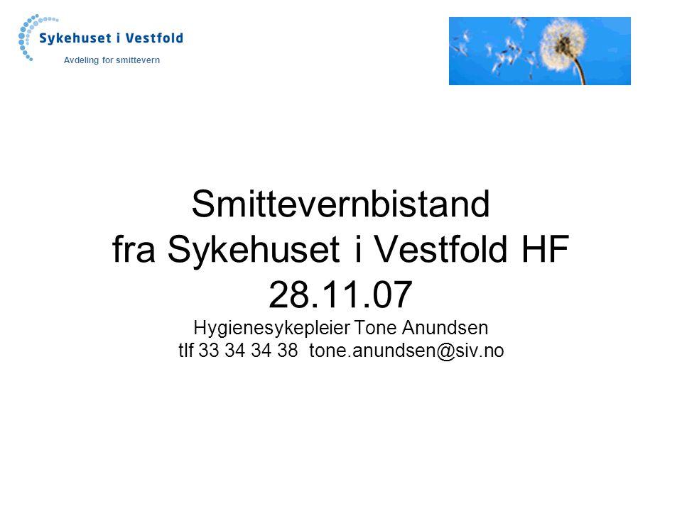 Smittevernbistand fra Sykehuset i Vestfold HF 28.11.07 Hygienesykepleier Tone Anundsen tlf 33 34 34 38 tone.anundsen@siv.no Avdeling for smittevern